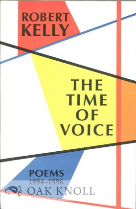 THE TIME OF VOICE: POEMS 1994-1996. Robert Kelly