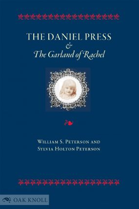 THE DANIEL PRESS AND THE GARLAND OF RACHEL. William S. Peterson, Sylvia Holton Peterson