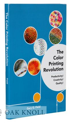 THE COLOR PRINTING REVOLUTION: PRODUCTIVITY! CREATIVITY! QUALITY! Gary G. Field