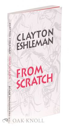 FROM SCRATCH. Clayton Eshleman