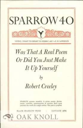 WAS THAT A REAL POEM OR DID YOU JUST MAKE IT UP YOURSELF. SPARROW 40. Robert Creeley
