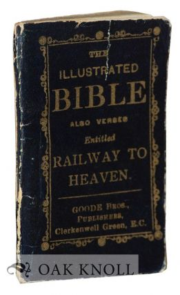 THE ILLUSTRATED BIBLE; ALSO VERSES ENTITLED RAILWAY TO HEAVEN.