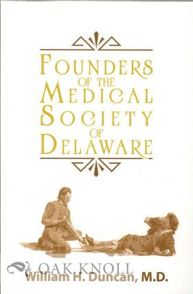 FOUNDERS OF THE MEDICAL SOCIETY OF DELAWARE. William H. Duncan M. D