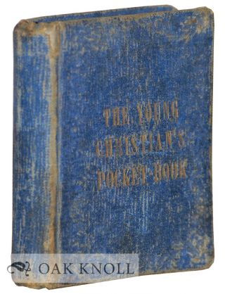 YOUNG CHRISTIAN'S POCKET-BOOK; OR COUNSELS, COMFORTS AND CAUTIONS CONVEYED IN SHORT STRIKING SENTENCES.