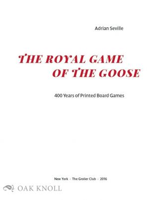 THE ROYAL GAME OF THE GOOSE: FOUR HUNDRED YEARS OF PRINTED BOARD GAMES.