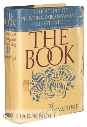 THE BOOK, THE STORY OF PRINTING & BOOKMAKING. Douglas C. McMurtrie