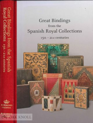 GREAT BINDINGS FROM THE SPANISH ROYAL COLLECTIONS 15TH-21ST CENTURIES.