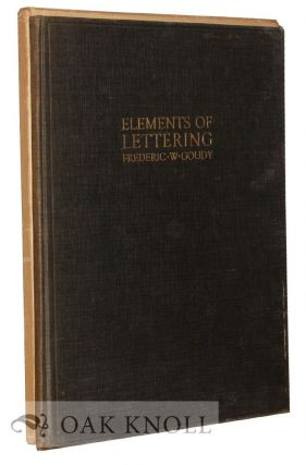 THE ELEMENTS OF LETTERING. Frederic W. Goudy.