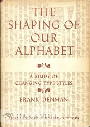THE SHAPING OF OUR ALPHABET A STUDY OF CHANGING TYPE STYLES. Frank Denman