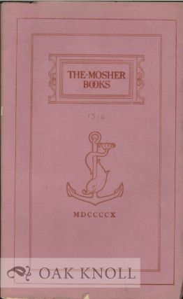 THE MOSHER BOOKS: A LIST OF BOOKS IN BELLES LETTRES ISSUED IN CHOICE AND LIMITED EDITIONS...