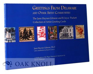 GREETINGS FROM DELAWARE AND OTHER ARTIST COMMUNITIES: THE JANN HAYNES GILMORE AND B. JOYCE...