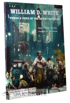 WILLIAM D. WHITE: VISION AND VOICE OF THE ARTIST REVEALED. Nancy Carol Willis.