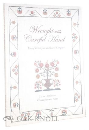 WROUGHT WITH CAREFUL HAND: TIES OF KINSHIP ON DELAWARE SAMPLERS. Lynne Anderson, Gloria Seaman Allen.