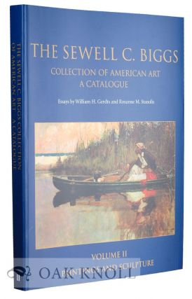 THE SEWELL C. BIGGS COLLECTION OF AMERICAN ART, A CATALOGUE. William H. Gerdts, Roxanne M. Stanulis