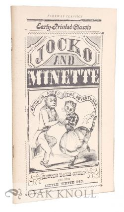 THE ADVENTURES OF MISS MINETTE, AND MASTER JOCKO. TO WHICH IS ADDED THE HISTORY OF LITTLE DAME GRUMP AND HER LITTLE WHITE PIG.