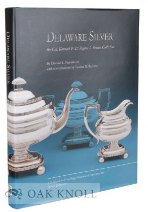 DELAWARE SILVER: THE COL. KENNETH P. & REGINA I. BROWN COLLECTION. Donald L. Fennimore.