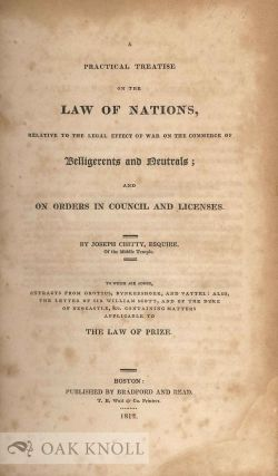 A PRACTICAL TREATISE ON THE LAW OF NATIONS, RELATIVE TO THE LEGAL EFFECT OF WAR ON THE COMMERCE OF BELLIGERENTS AND NEUTRALS; AND ON ORDERS IN COUNCIL AND LICENSES.