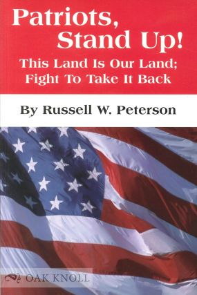 PATRIOTS, STAND UP! THIS LAND IS OUR LAND; FIGHT TO TAKE IT BACK. Russell W. Peterson