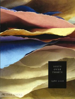 SIXTY OVER THIRTY: BIBLIOGRAPHY OF BOOKS PRINTED SINCE 1986 AT THE SCRIPPS COLLEGE PRESS.