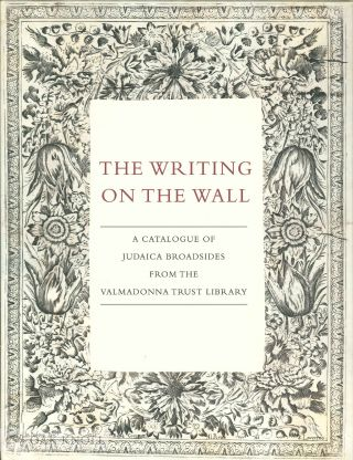THE WRITING ON THE WALL: A CATALOGUE OF JUDAICA BROADSIDES FROM THE VALMADONNA TRUST LIBRARY. Sharon Liberman Mintz, , Shaul Seidler-Feller, David Wachtel.