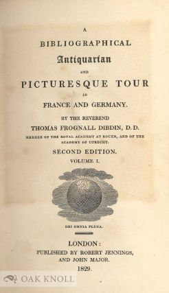 A BIBLIOGRAPHICAL ANTIQUARIAN AND PICTURESQUE TOUR IN FRANCE AND GERMANY.