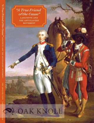 """A TRUE FRIEND OF THE CAUSE"": LAFAYETTE AND THE ANTISLAVERY MOVEMENT. Olga Anna Duhl, Diane Windham Shaw."