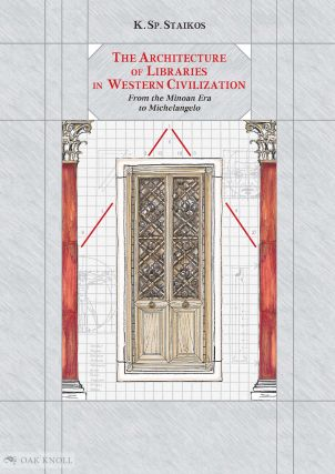 THE ARCHITECTURE OF LIBRARIES IN WESTERN CIVILIZATION: FROM THE MINOAN ERA TO MICHELANGELO....