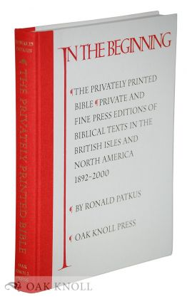 THE PRIVATELY PRINTED BIBLE: PRIVATE AND FINE PRESS PRINTINGS OF BIBLICAL TEXTS, 1892-2000....