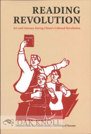 READING REVOLUTION: ART AND LITERACY DURING CHINA'S CULTURAL REVOLUTION. Jennifer Purtle,...