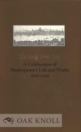 'SO LONG LIVES THIS' A CELEBRATION OF SHAKESPEARE'S LIFE AND WORKS 1616-2016. Scott Schofield