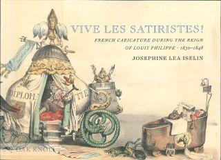VIVE LES SATIRISTES! FRENCH CARICATURE DURING THE REIGN OF LOUIS PHILIPP, 1830-1848
