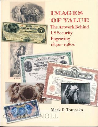 IMAGES OF VALUE: THE ARTWORK BEHIND US SECURITY ENGRAVING · 1830s-1980s. Mark D. Tomasko.