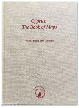 CYPRUS: THE BOOK OF MAPS, VOLUME 1: 15th-16th CENTURIES. Ashley Baynton-Williams