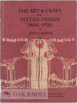 THE ART & CRAFT OF TEXTILE DESIGN 1860-1920. Ann Chaves.