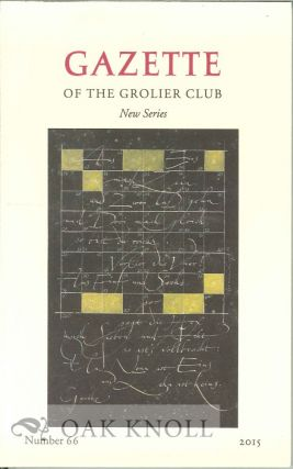GAZETTE OF THE GROLIER CLUB, NEW SERIES, NUMBER 66, 2015.