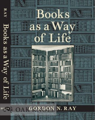 BOOKS AS A WAY OF LIFE. Gordon N. Ray.
