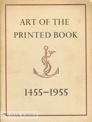 ART OF THE PRINTED BOOK 1455-1955; MASTERPIECES OF TYPOGRAPHY THROUGH FIVE CENTURIES FROM THE...