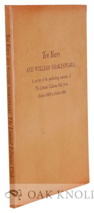 TEN YEARS AND WILLIAM SHAKESPEARE, A SURVEY OF THE PUBLISHING ACTIVITIES OF THE LIMITED EDITIONS...