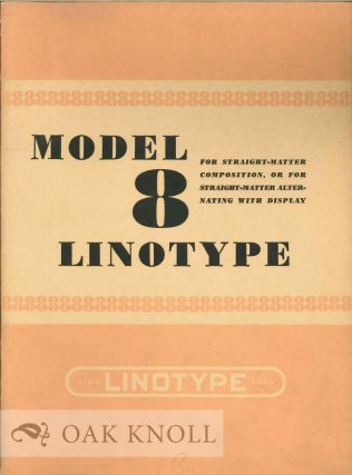 MODEL 8 LINOTYPE FOR STRAIGHT-MATTER COMPOSITION, OR FOR STRAIGHT-MATT ER ALTERNATING WITH...