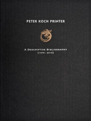 PETER KOCH, PRINTER: A DESCRIPTIVE BIBLIOGRAPHY (1975-2016).