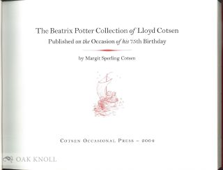 THE BEATRIX POTTER COLLECTION OF LLOYD COTSEN: PUBLISHED ON THE OCCASION OF HIS 75TH BIRTHDAY.