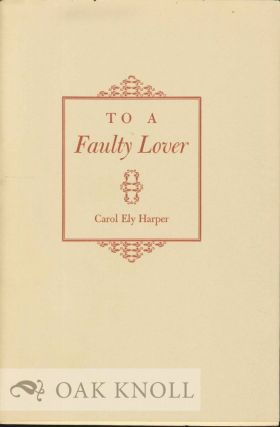 TO A FAULTY LOVER. Carol Ely Harper