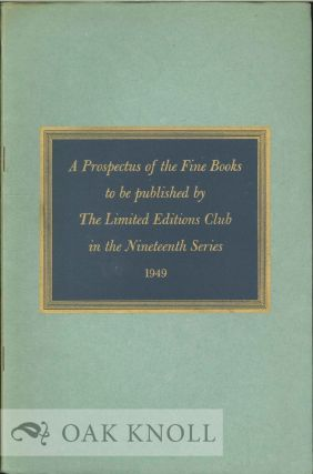 A PROSPECTUS OF THE FINE BOOKS TO BE PUBLISHED BY THE LIMITED EDITIONS CLUB IN THE NINETEENTH...