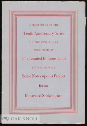 A PROSPECTUS OF THE TENTH ANNIVERSARY SERIES OF THE FINE BOOKS PUBLISHED BY THE LIMITED EDITIONS CLUB TOGETHER WITH SOME NOTES UPON A PROJECT FOR AN ILLUSTRATED SHAKESPEARE.