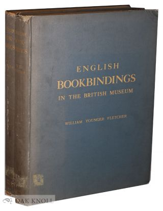 ENGLISH BOOKBINDINGS IN THE BRITISH MUSEUM and FOREIGN BOOKBINDINGS IN THE BRITISH MUSEUM. William Younger Fletcher.