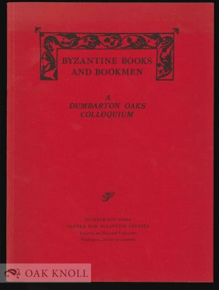 BYZANTINE BOOKS AND BOOKMEN: A DUMBARTON OAKS COLLOQUIUM