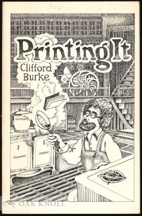 PRINTING IT A GUIDE TO GRAPHIC TECHNIQUES FOR THE IMPECUNIOUS. Clifford Burke