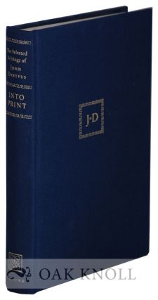 INTO PRINT: SELECTED WRITINGS ON PRINTING HISTORY, TYPOGRAPHY AND BOOK PRODUCTION. John Dreyfus