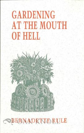 GARDENING AT THE MOUTH OF HELL. Bernadette Rule