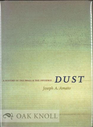 DUST: A HISTORY OF THE SMALL AND THE INVISIBLE. Joseph A. Amato